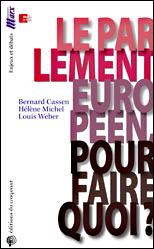 Bernard Cassen / Hélène Michel / Louis Weber : Le parlement Européen pour faire quoi ? Les éditions du croquant
